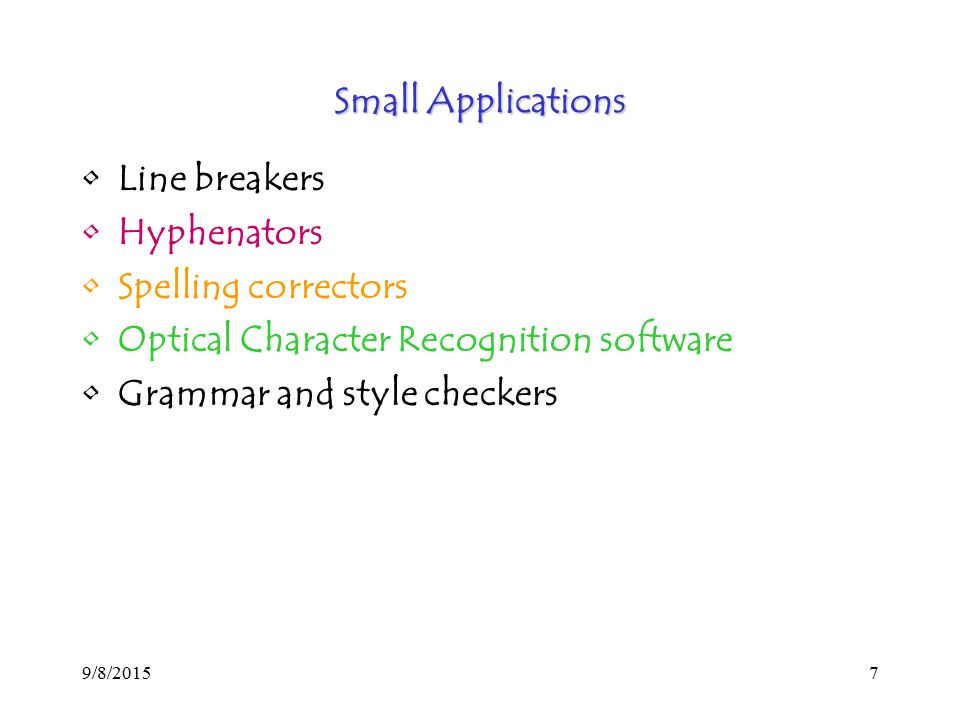 9/8/20157 Small Applications Line breakers Hyphenators Spelling correctors Optical Character Recognition software Grammar and style checkers