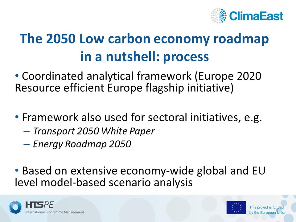 4 The 2050 Low carbon economy roadmap in a nutshell: process Coordinated analytical framework (Europe 2020 Resource efficient Europe flagship initiative) Framework also used for sectoral initiatives, e.g.