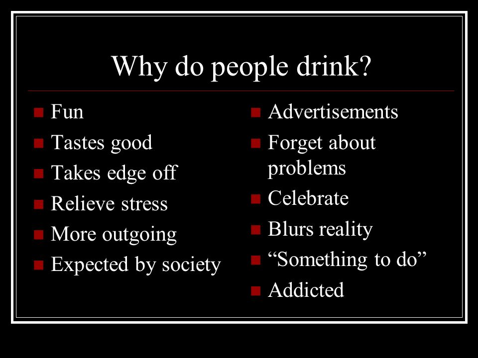 Why do people drink.