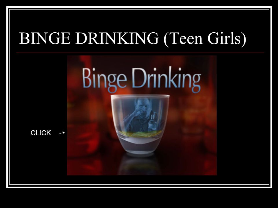 BINGE DRINKING (Teen Girls) CLICK
