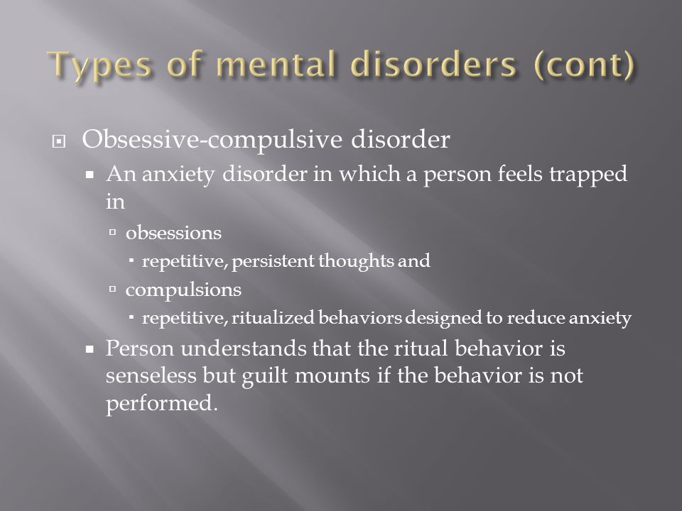  Obsessive-compulsive disorder  An anxiety disorder in which a person feels trapped in  obsessions  repetitive, persistent thoughts and  compulsions  repetitive, ritualized behaviors designed to reduce anxiety  Person understands that the ritual behavior is senseless but guilt mounts if the behavior is not performed.