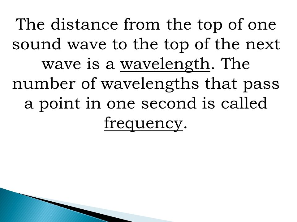 The distance from the top of one sound wave to the top of the next wave is a wavelength.
