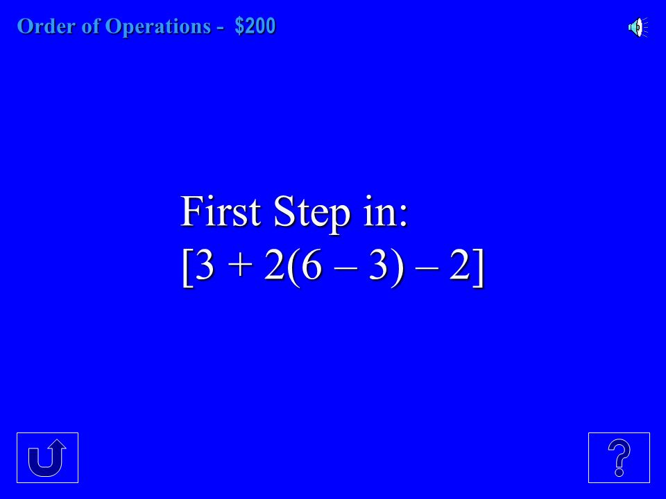 Order of Operations - $100 Second Step in: 8 + (3 2 – 6)