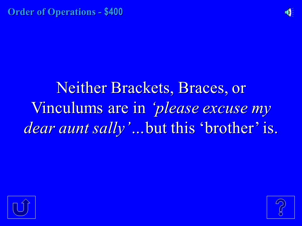 Order of Operations - $300 The E in 'Please Excuse My Dear Aunt Sally'