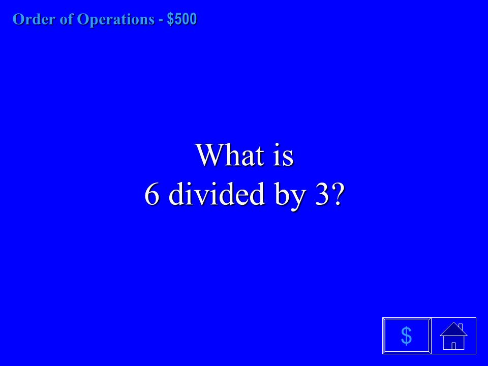 Order of Operations - $400 What are Parentheses $