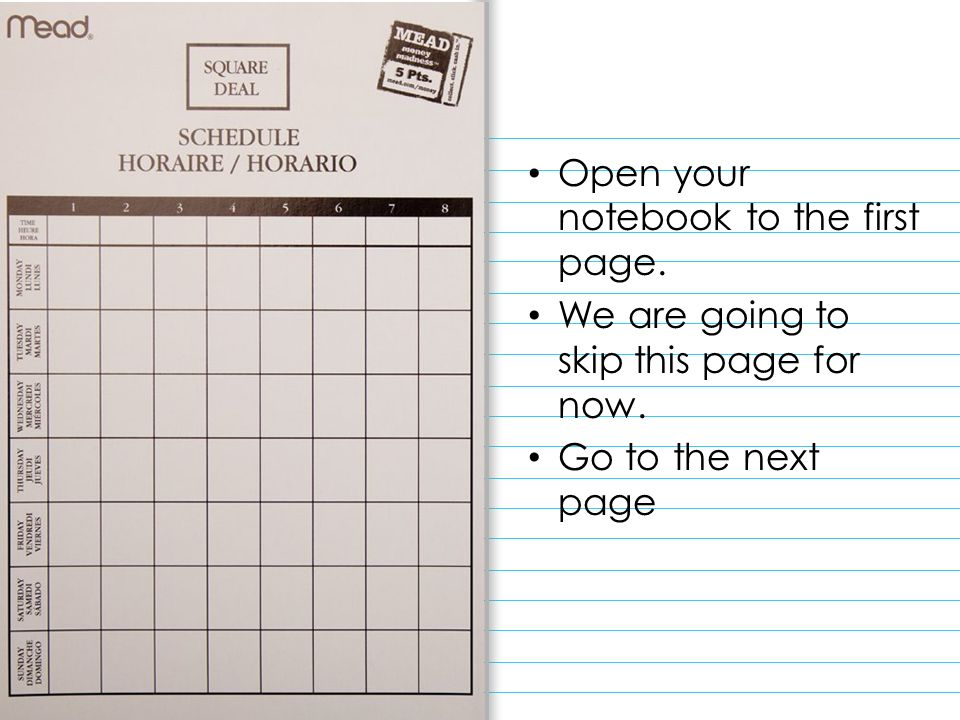Open your notebook to the first page. We are going to skip this page for now. Go to the next page
