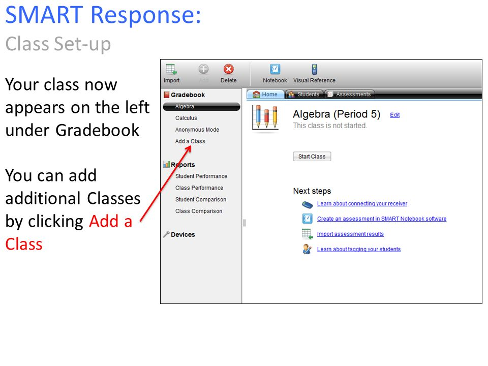 Your class now appears on the left under Gradebook You can add additional Classes by clicking Add a Class SMART Response: Class Set-up