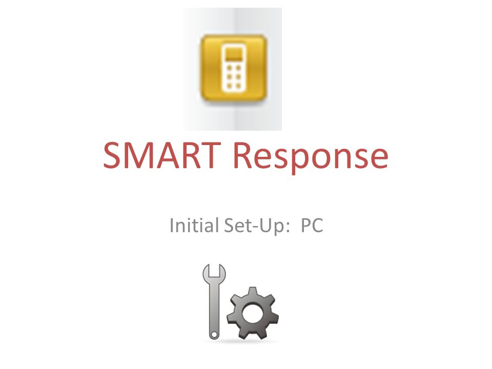 SMART Response Initial Set-Up: PC