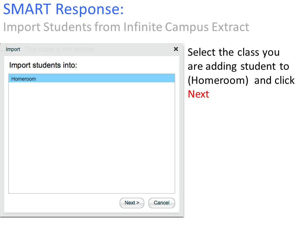 Select the class you are adding student to (Homeroom) and click Next SMART Response: Import Students from Infinite Campus Extract