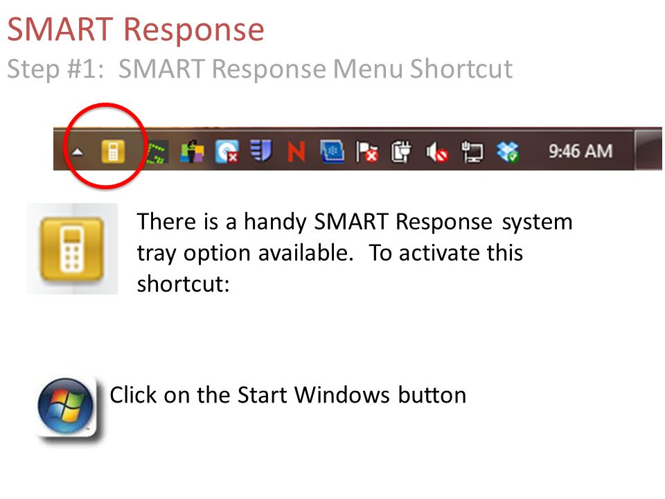 SMART Response Step #1: SMART Response Menu Shortcut Click on the Start Windows button There is a handy SMART Response system tray option available.
