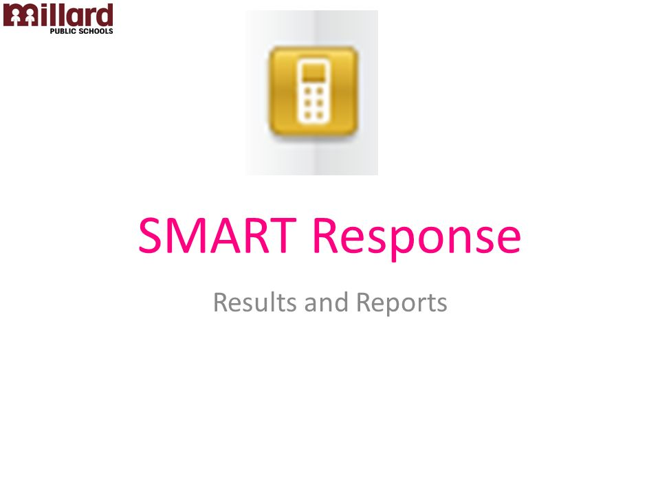 SMART Response Results and Reports