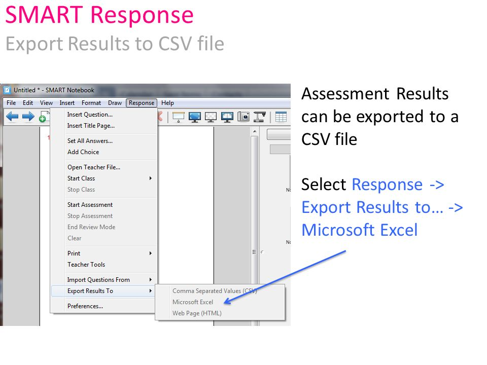 Assessment Results can be exported to a CSV file Select Response -> Export Results to… -> Microsoft Excel SMART Response Export Results to CSV file