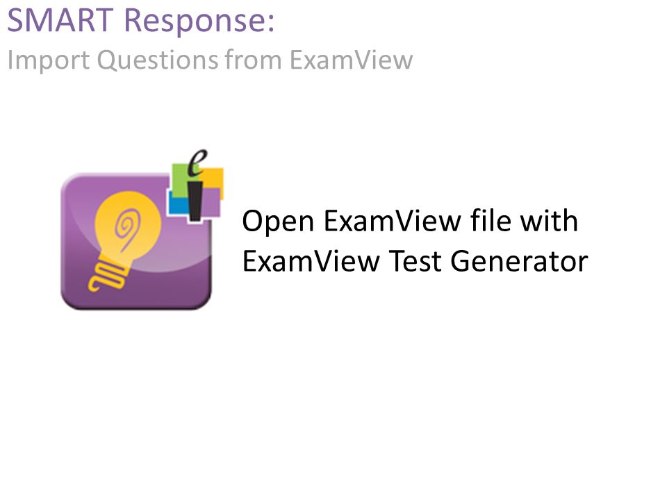 Open ExamView file with ExamView Test Generator SMART Response: Import Questions from ExamView