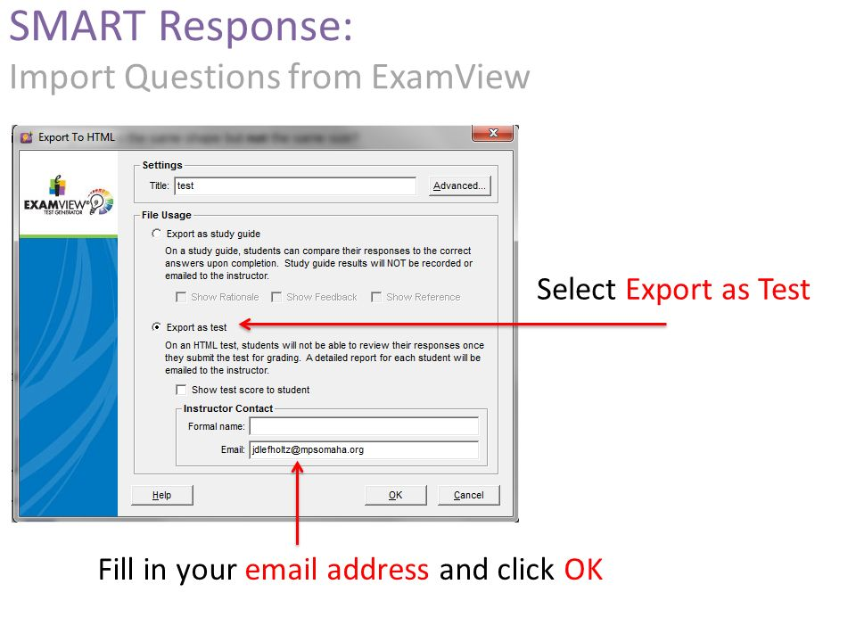Fill in your  address and click OK SMART Response: Import Questions from ExamView Select Export as Test
