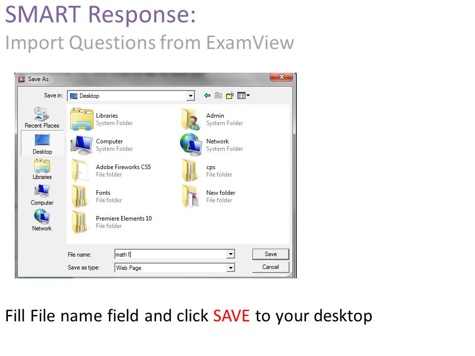 Fill File name field and click SAVE to your desktop SMART Response: Import Questions from ExamView