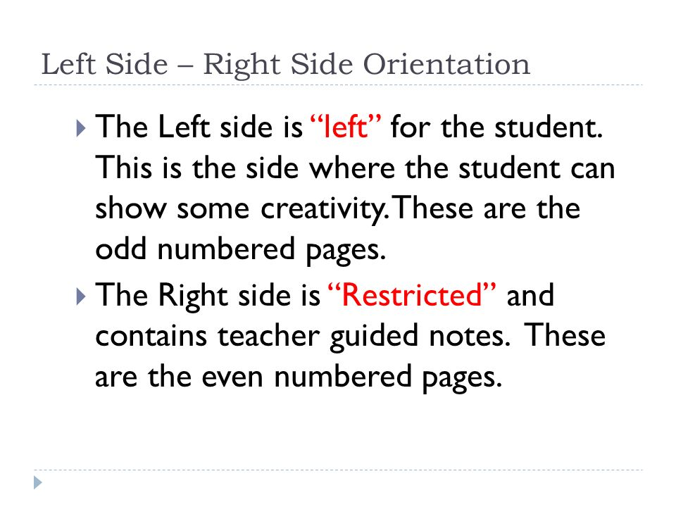 Left Side – Right Side Orientation  The Left side is left for the student.