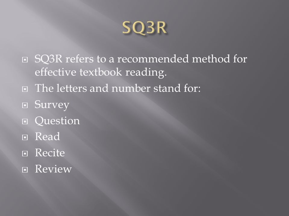  SQ3R refers to a recommended method for effective textbook reading.