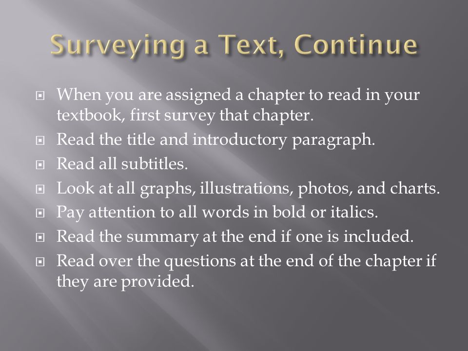  When you are assigned a chapter to read in your textbook, first survey that chapter.