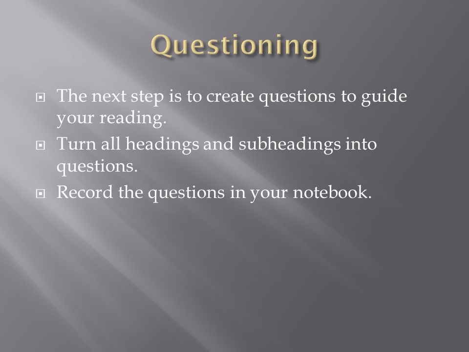  The next step is to create questions to guide your reading.
