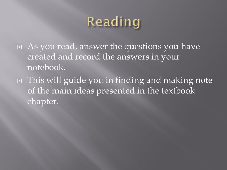  As you read, answer the questions you have created and record the answers in your notebook.