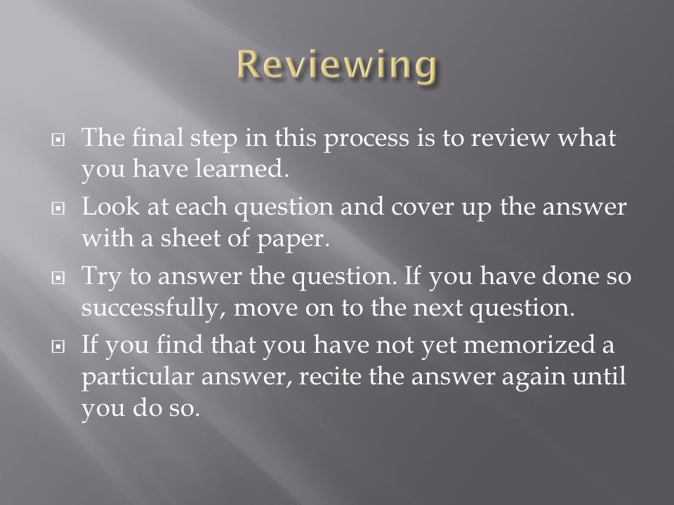  The final step in this process is to review what you have learned.