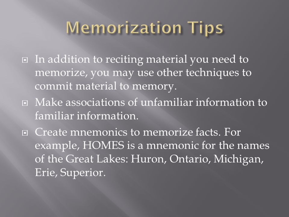  In addition to reciting material you need to memorize, you may use other techniques to commit material to memory.