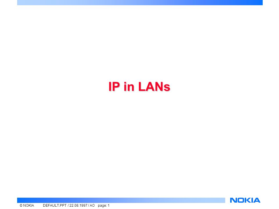 © NOKIADEFAULT.PPT / / AO page: 1 IP in LANs