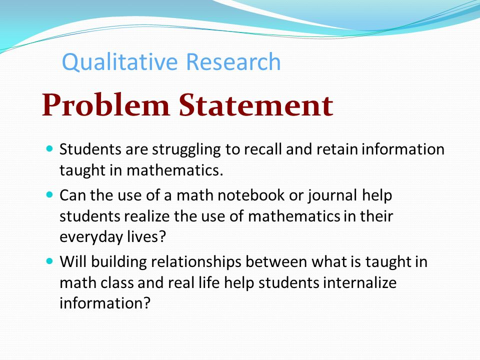 Qualitative Research Problem Statement Students are struggling to recall and retain information taught in mathematics.