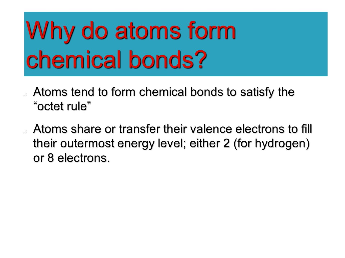 Why do atoms form chemical bonds.