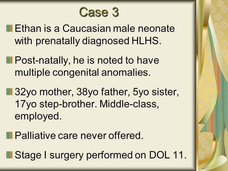 Case 3 Ethan is a Caucasian male neonate with prenatally diagnosed HLHS.