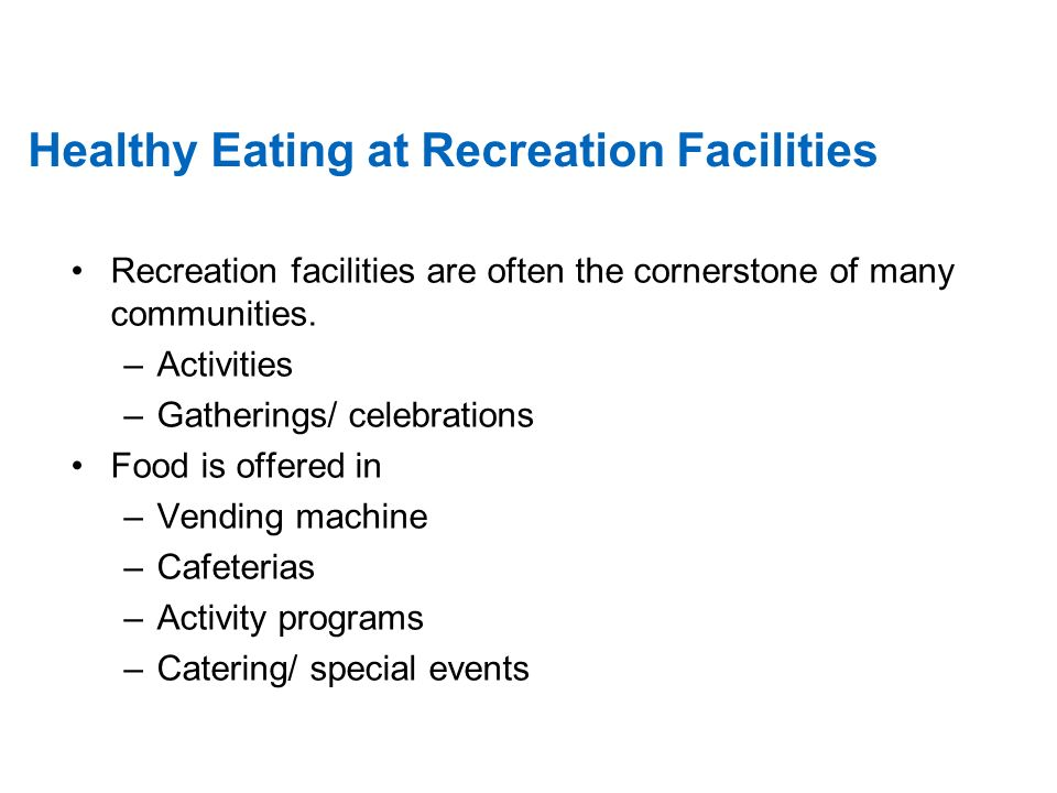 Healthy Eating at Recreation Facilities Recreation facilities are often the cornerstone of many communities.