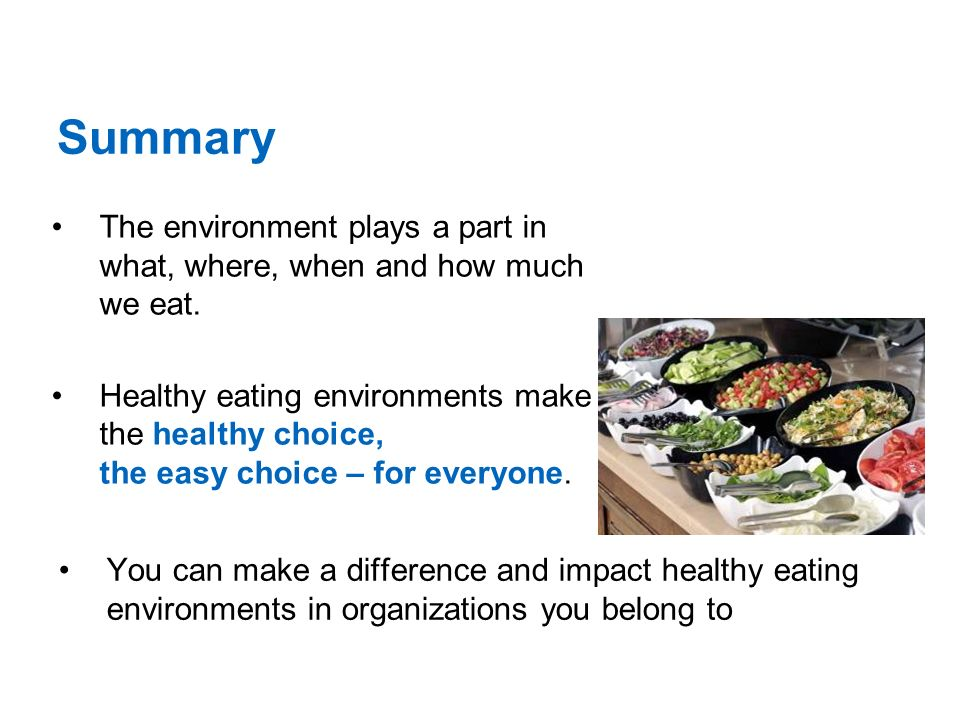 Summary The environment plays a part in what, where, when and how much we eat.