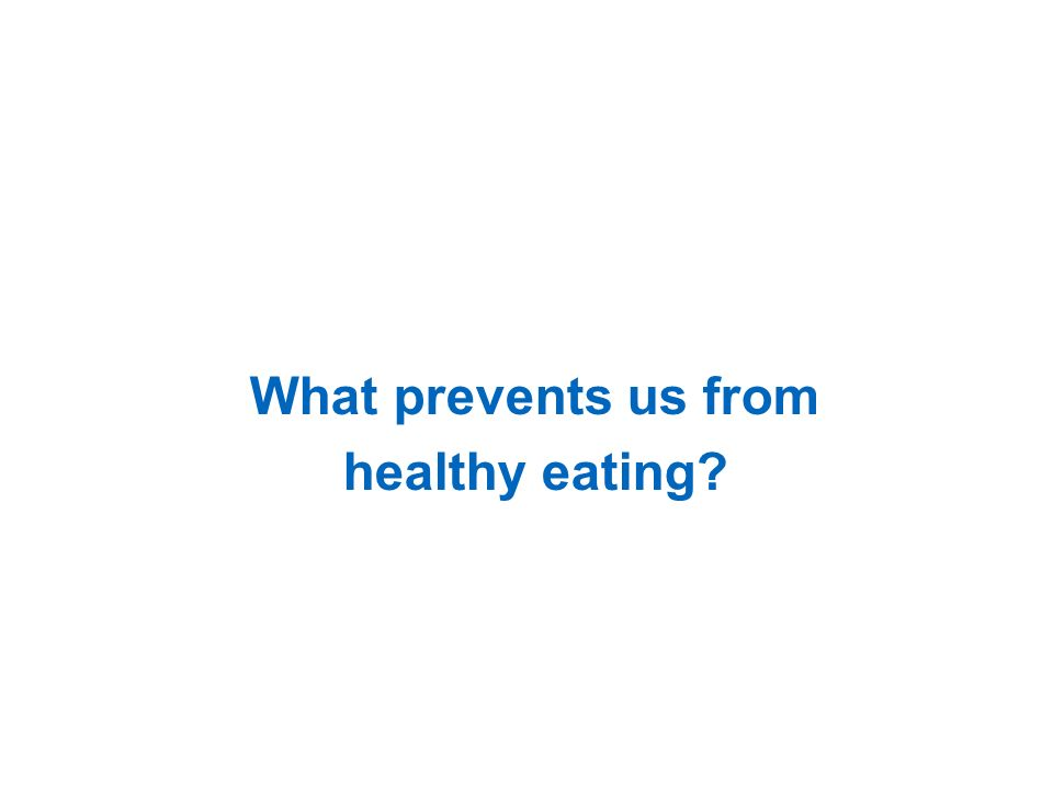 What prevents us from healthy eating