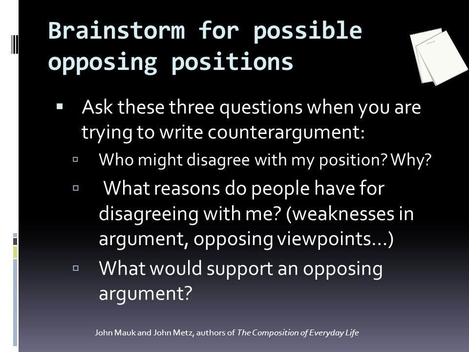 Environmental Health Essay Brainstorm For Possible Opposing Positions  Ask These Three Questions When  You Are Trying To Write Persuasive Essay Thesis Statement Examples also Essay About Business What Is It How To Write It Effectively Counterargument  When  Compare And Contrast Essay Topics For High School