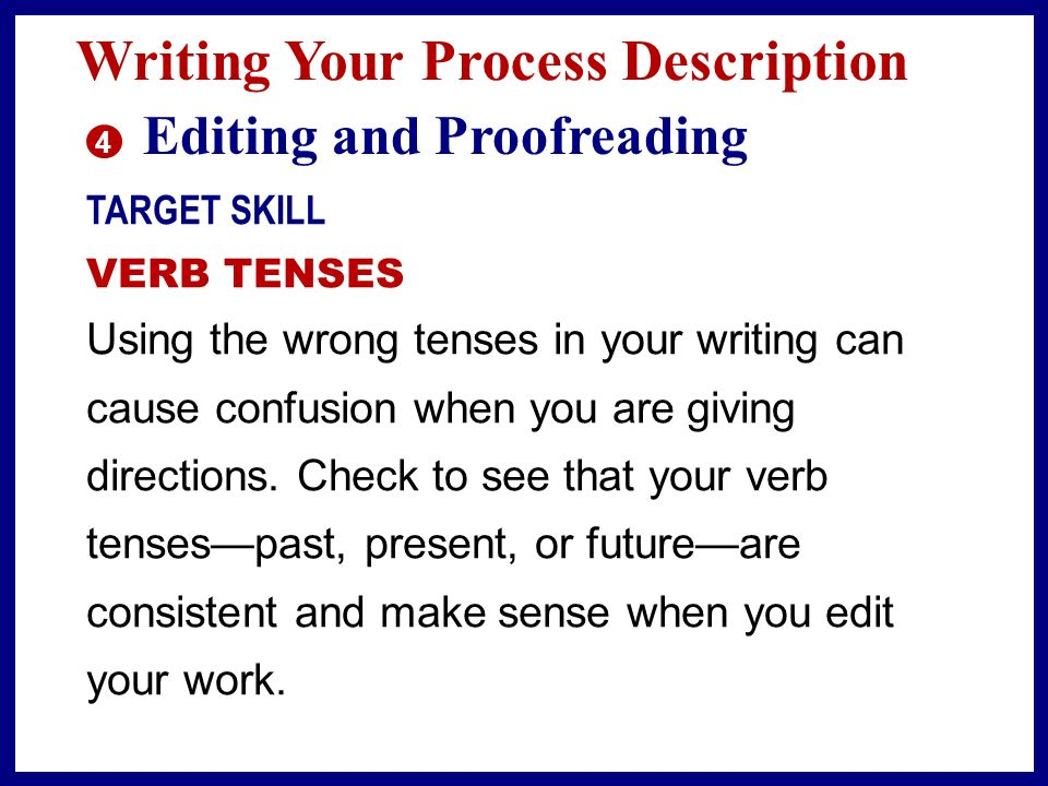 Writing Your Process Description 3 Revising TARGET SKILL CLARIFYING MEANING Vague phrases or words in your process description may leave readers uncertain of what to do.