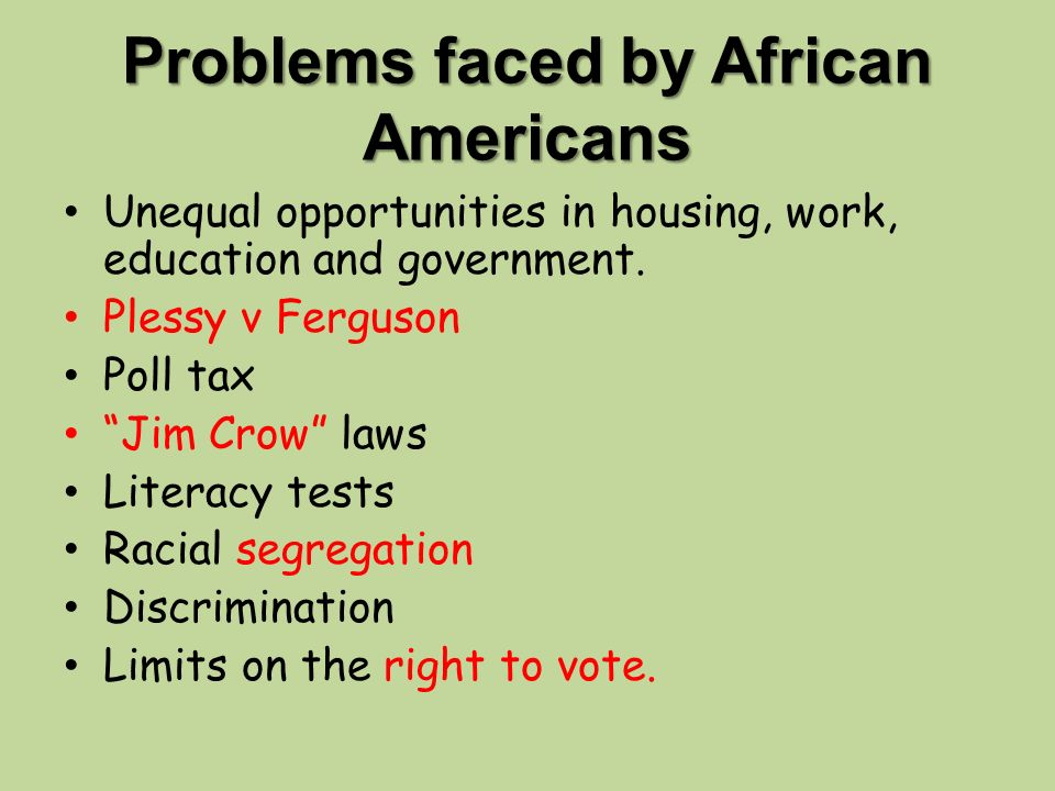Problems faced by African Americans Unequal opportunities in housing, work, education and government.
