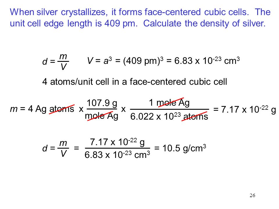 26 When silver crystallizes, it forms face-centered cubic cells.