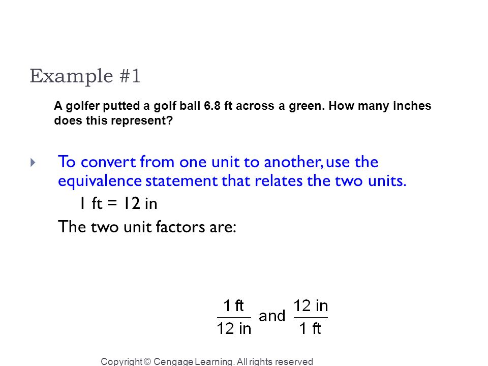Example #1  To convert from one unit to another, use the equivalence statement that relates the two units.