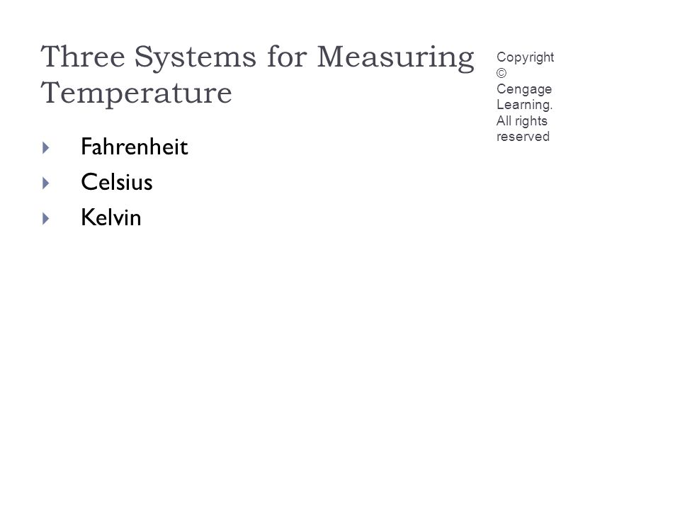 Three Systems for Measuring Temperature Copyright © Cengage Learning.