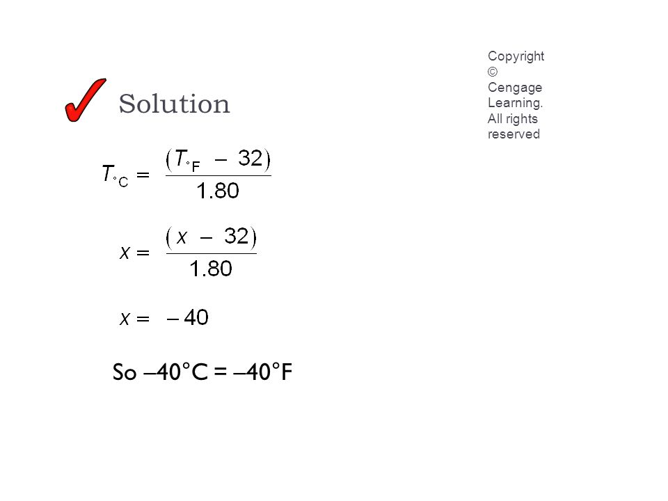 Solution Copyright © Cengage Learning. All rights reserved So –40°C = –40°F