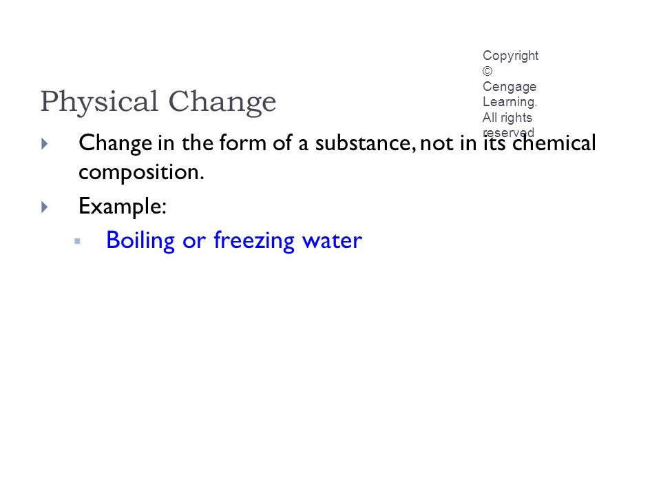 Physical Change Copyright © Cengage Learning.