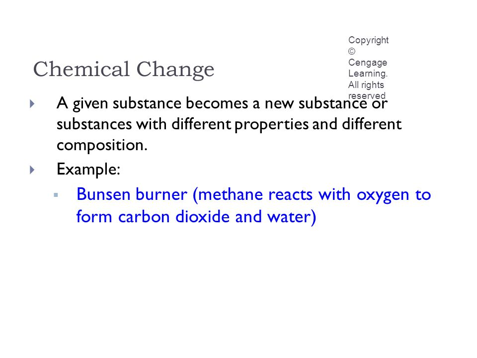 Chemical Change Copyright © Cengage Learning.
