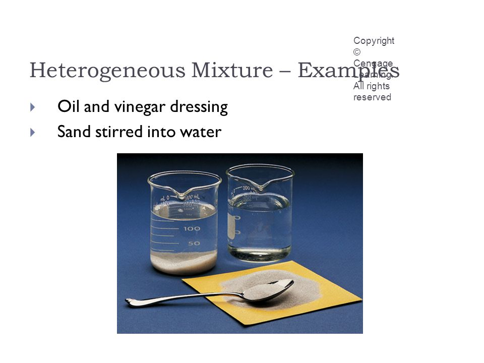 Heterogeneous Mixture – Examples Copyright © Cengage Learning.