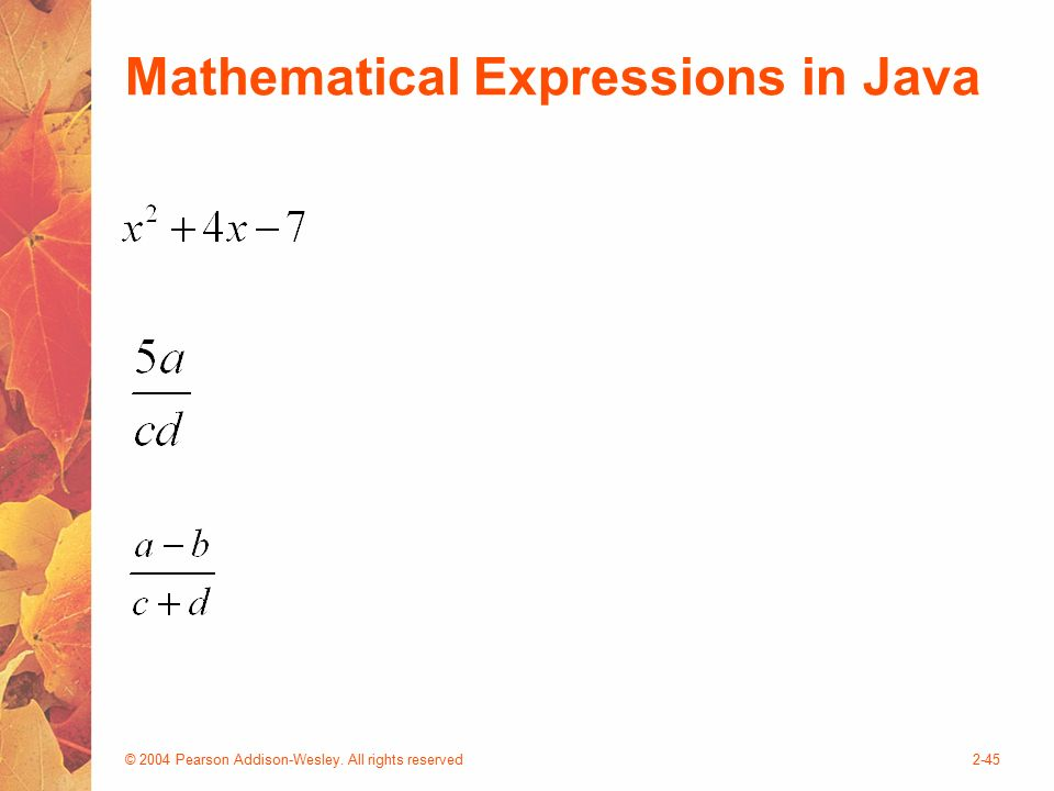 © 2004 Pearson Addison-Wesley. All rights reserved2-45 Mathematical Expressions in Java