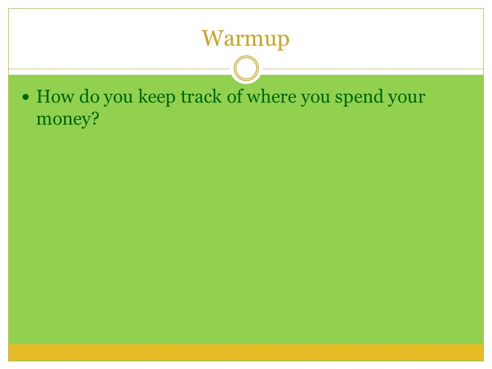 warmup how do you keep track of where you spend your money ppt