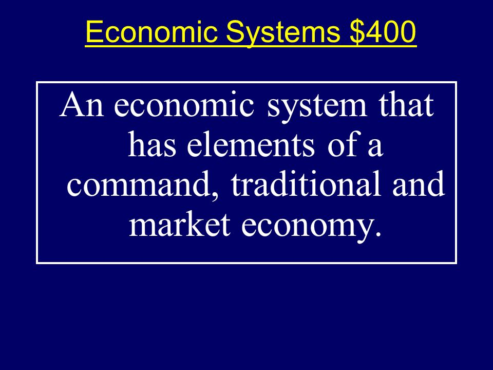 Economic Systems $300 Answer$300 Answer What is a traditional economy