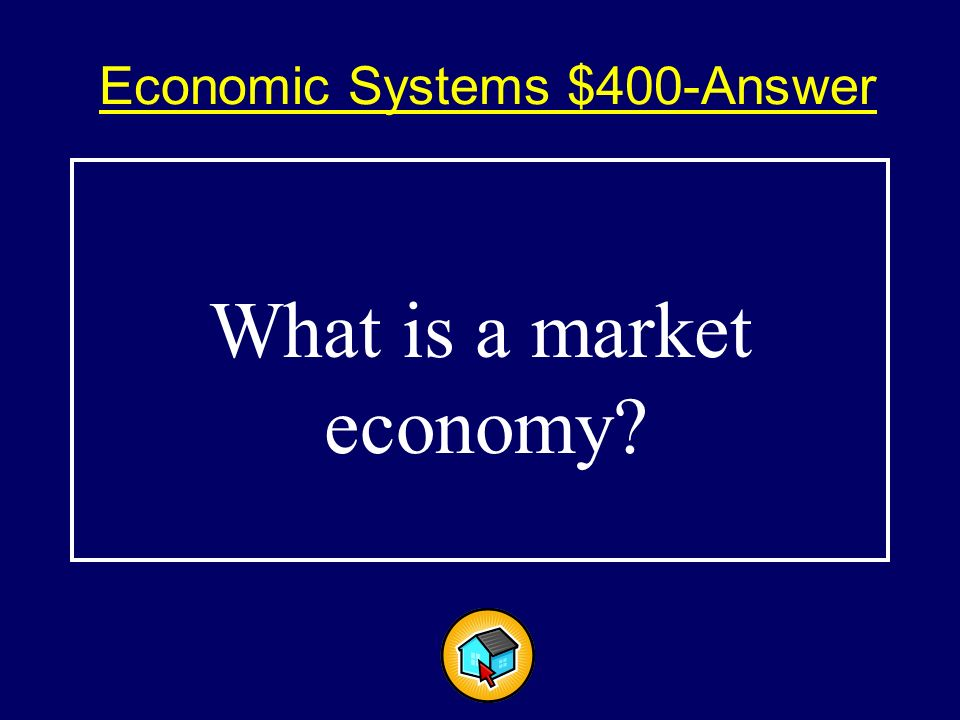 Economic Systems $400$400 An economic system that has elements of a command, traditional and market economy.