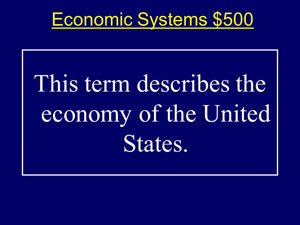 Economic Systems $400-Answer$400-Answer What is a market economy