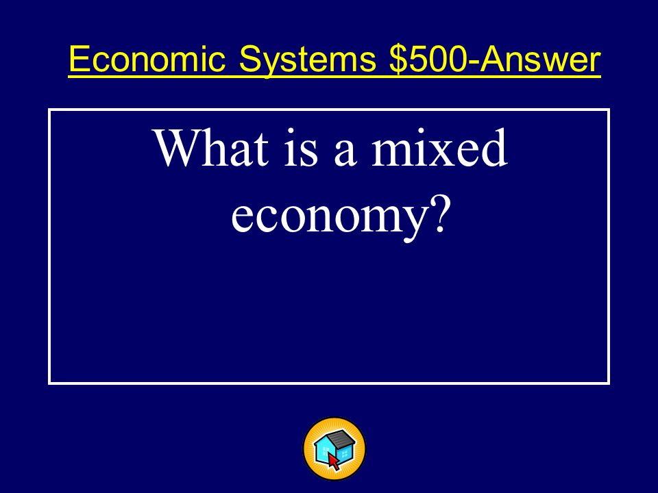 Economic Systems $500$500 This term describes the economy of the United States.