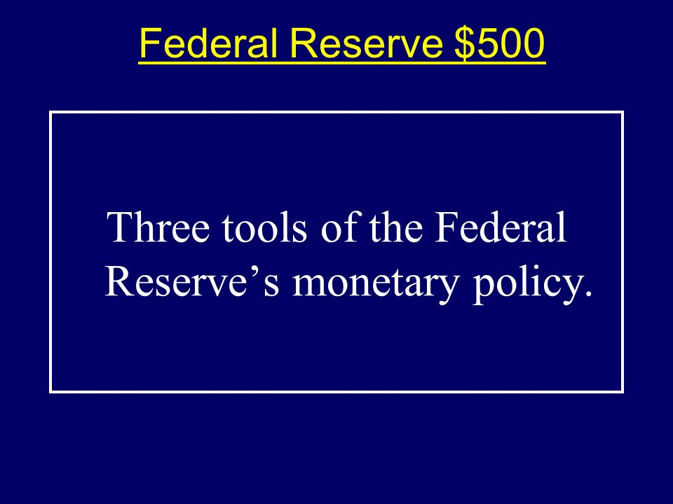Federal Reserve $400-Answer$400-Answer What is reduce the money supply